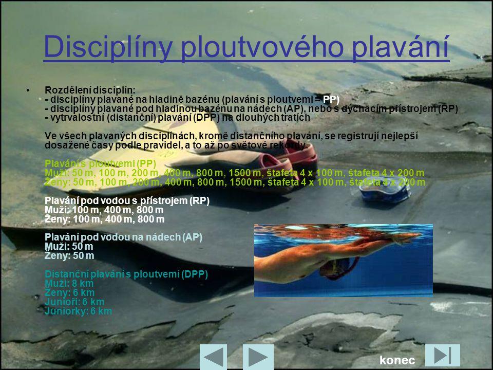 Disciplíny ploutvového plavání •Rozdělení disciplín: - disciplíny plavané na hladině bazénu (plavání s ploutvemi = PP) - disciplíny plavané pod hladinou bazénu na nádech (AP), nebo s dýchacím přístrojem (RP) - vytrvalostní (distanční) plavání (DPP) na dlouhých tratích Ve všech plavaných disciplínách, kromě distančního plavání, se registrují nejlepší dosažené časy podle pravidel, a to až po světové rekordy.