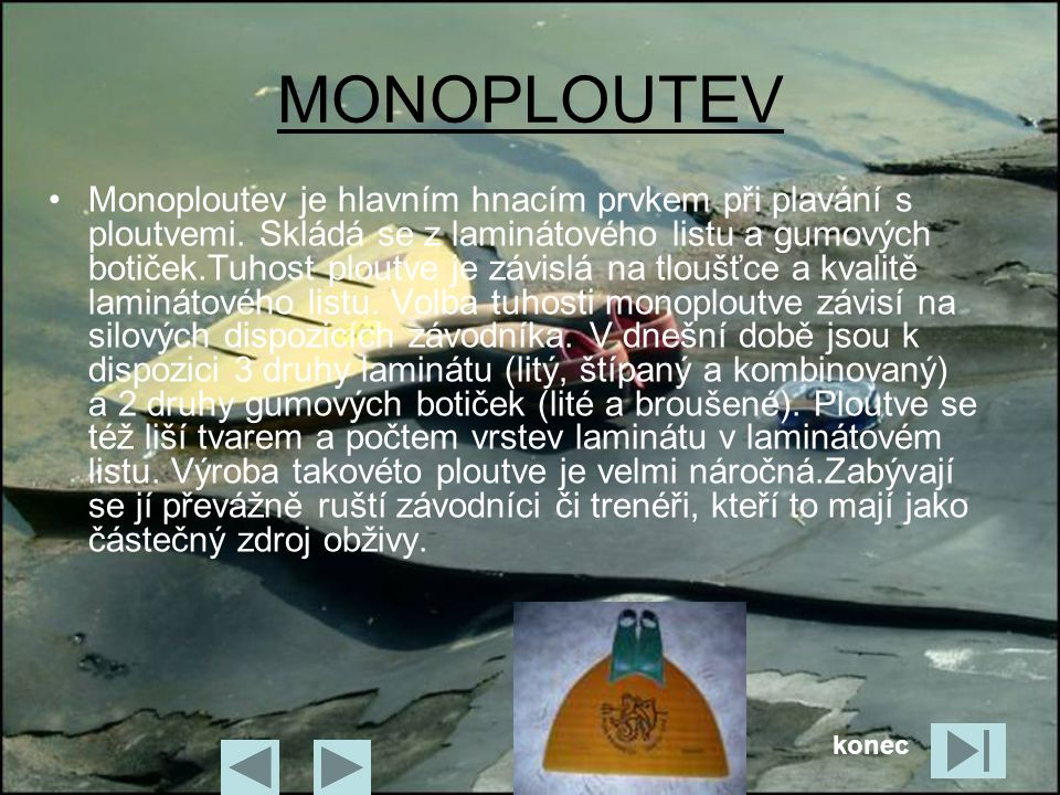 MONOPLOUTEV •Monoploutev je hlavním hnacím prvkem při plavání s ploutvemi. Skládá se z laminátového listu a gumových botiček.Tuhost ploutve je závislá