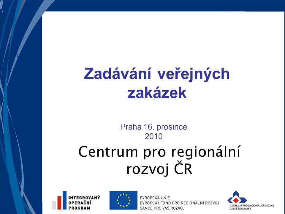 Centrum pro regionální rozvoj ČR Zadávání veřejných zakázek Praha 16. prosince 2010