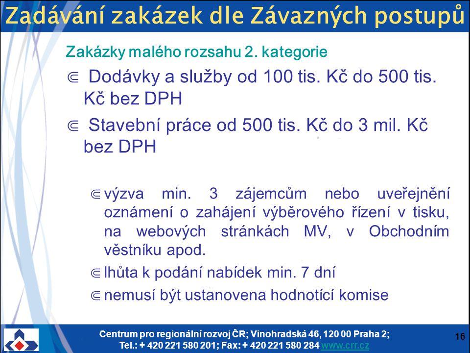 Centrum pro regionální rozvoj ČR; Vinohradská 46, 120 00 Praha 2; Tel.: + 420 221 580 201; Fax: + 420 221 580 284 www.crr.czwww.crr.cz 16 Zakázky malé
