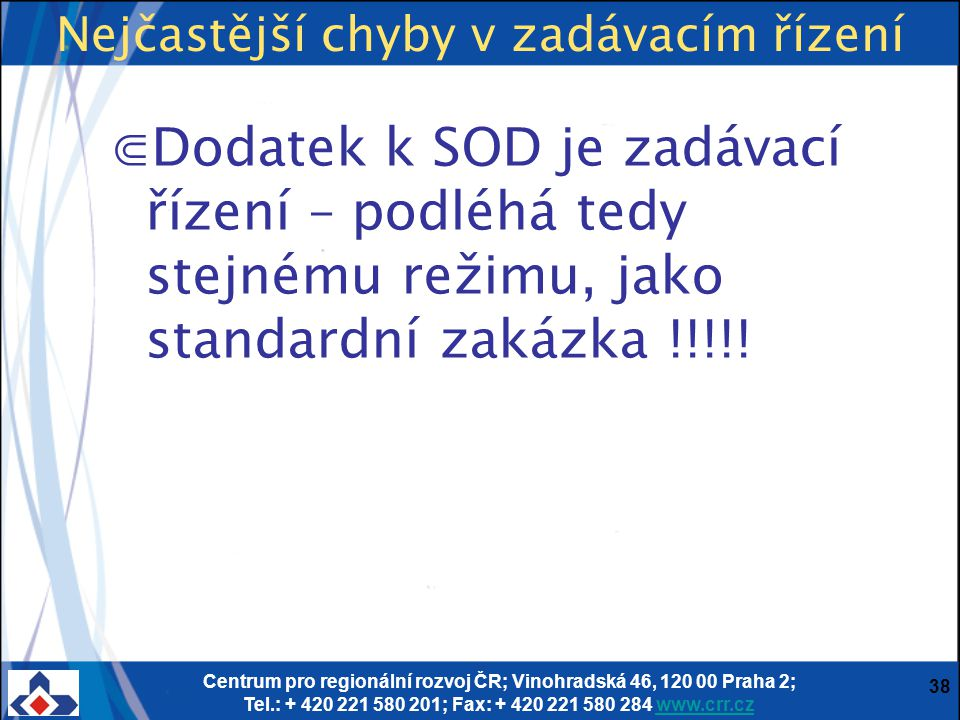 Centrum pro regionální rozvoj ČR; Vinohradská 46, 120 00 Praha 2; Tel.: + 420 221 580 201; Fax: + 420 221 580 284 www.crr.czwww.crr.cz 38 ⋐Dodatek k S