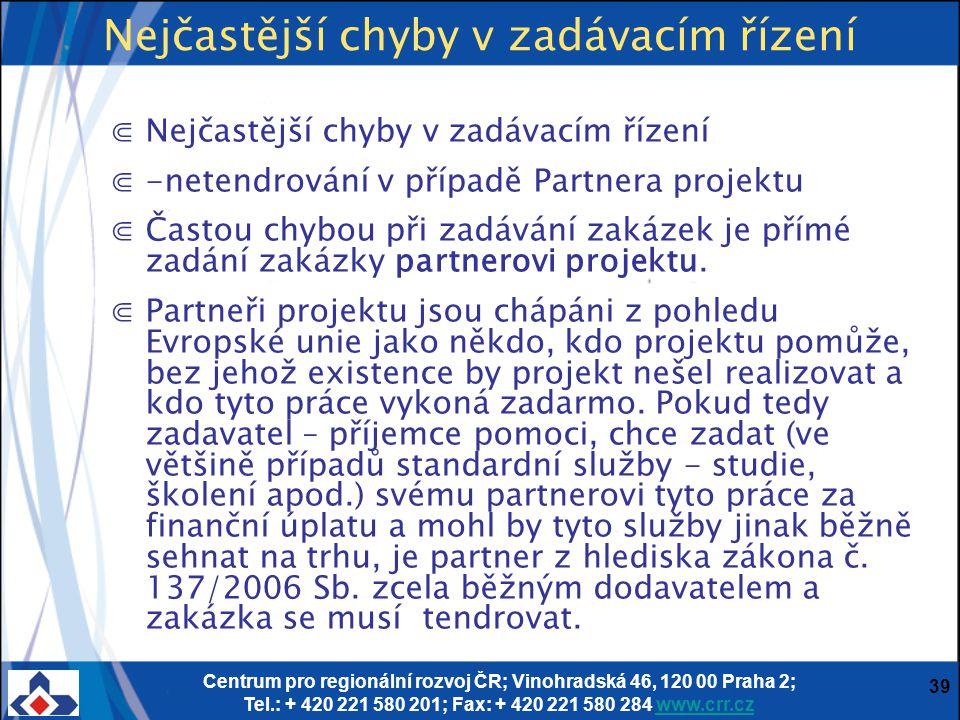 Centrum pro regionální rozvoj ČR; Vinohradská 46, 120 00 Praha 2; Tel.: + 420 221 580 201; Fax: + 420 221 580 284 www.crr.czwww.crr.cz 39 ⋐Nejčastější