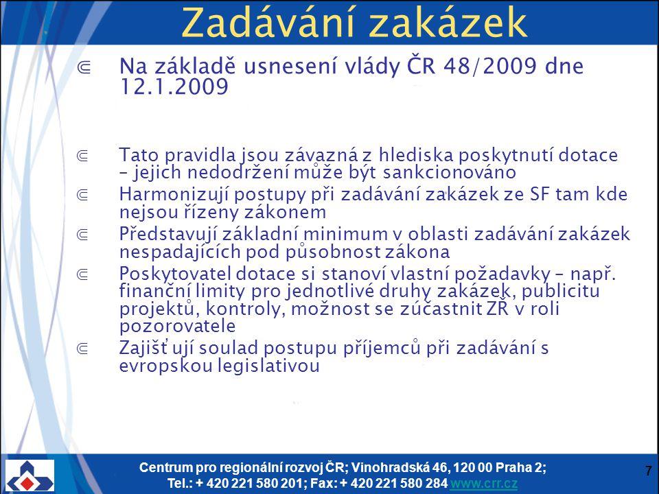 Centrum pro regionální rozvoj ČR; Vinohradská 46, 120 00 Praha 2; Tel.: + 420 221 580 201; Fax: + 420 221 580 284 www.crr.czwww.crr.cz 18 ⋐Při zadávání zakázek dle závazných postupů je třeba dodržet zásady (§6 zákona 137/2006 Sb.) ⋐Rovného zacházení ⋐Zákazu diskriminace ⋐Transparentnosti ⋐Vždy je nutné uvažovat nad složitostí a charakterem zakázky a vymezení všech zadávacích podmínek ⋐Z tohoto důvodu doporučujeme v zadávací dokumentaci stanovit: ⋐základní kvalifikační předpoklady v rozsahu § 53 zákona č.