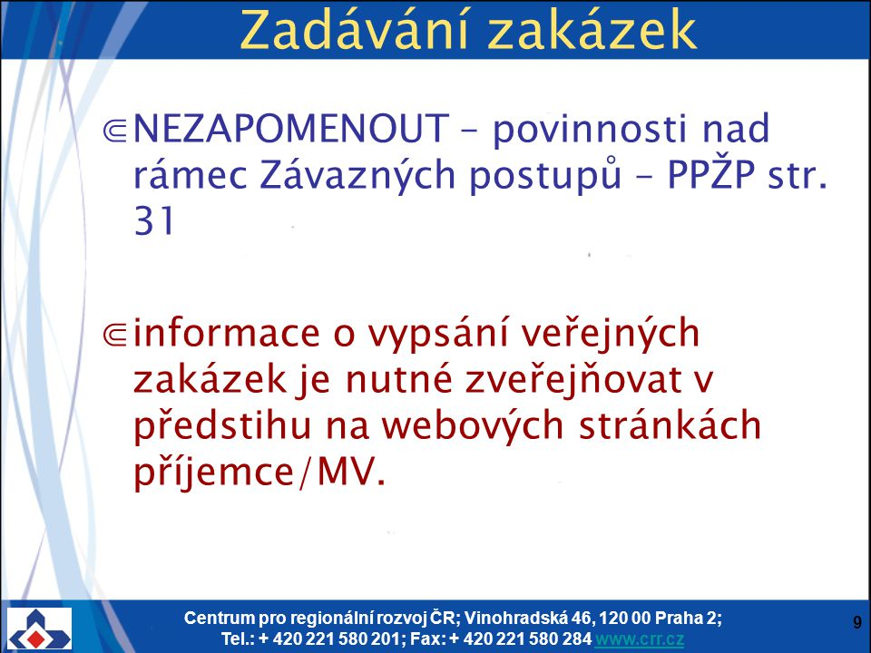 Centrum pro regionální rozvoj ČR; Vinohradská 46, 120 00 Praha 2; Tel.: + 420 221 580 201; Fax: + 420 221 580 284 www.crr.czwww.crr.cz 9 Zadávání zaká
