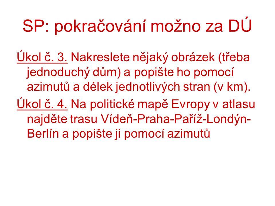 SP: pokračování možno za DÚ Úkol č. 3. Nakreslete nějaký obrázek (třeba jednoduchý dům) a popište ho pomocí azimutů a délek jednotlivých stran (v km).