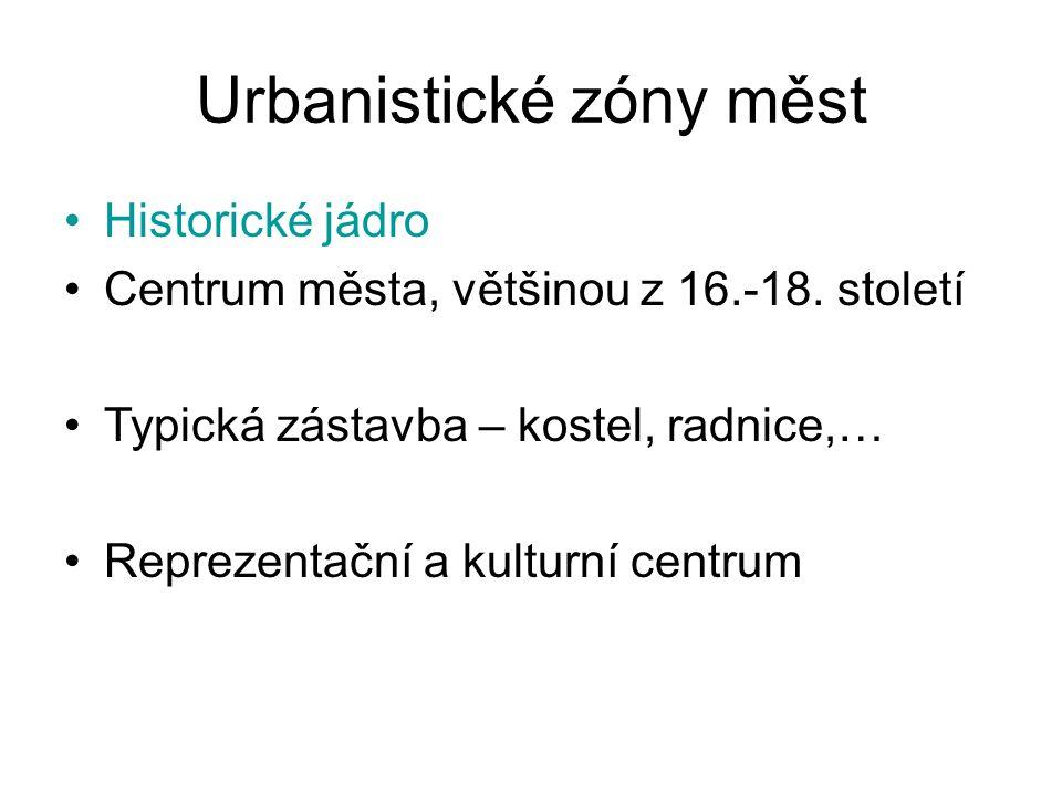 Urbanistické zóny měst •Historické jádro •Centrum města, většinou z 16.-18. století •Typická zástavba – kostel, radnice,… •Reprezentační a kulturní ce