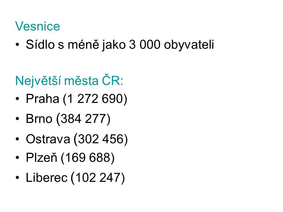 Vesnice •Sídlo s méně jako 3 000 obyvateli Největší města ČR: •Praha (1 272 690) •Brno ( 384 277) •Ostrava ( 302 456) •Plzeň (169 688) •Liberec ( 102 247)