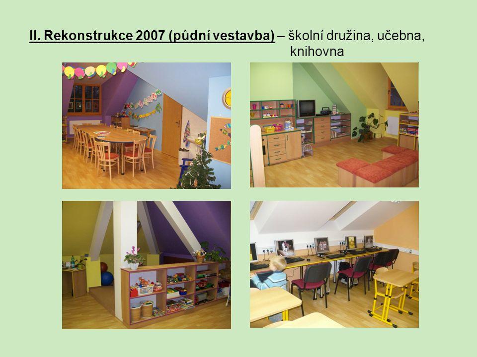 II. Rekonstrukce 2007 (půdní vestavba) – školní družina, učebna, knihovna