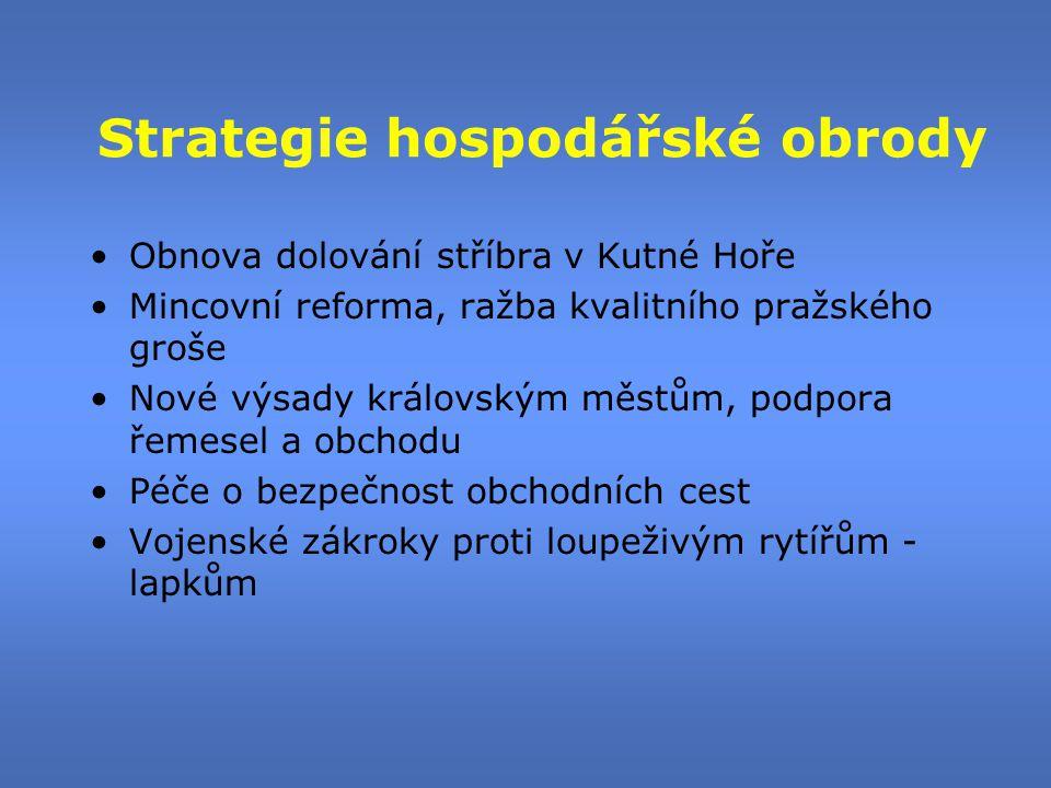 Strategie hospodářské obrody •Obnova dolování stříbra v Kutné Hoře •Mincovní reforma, ražba kvalitního pražského groše •Nové výsady královským městům,