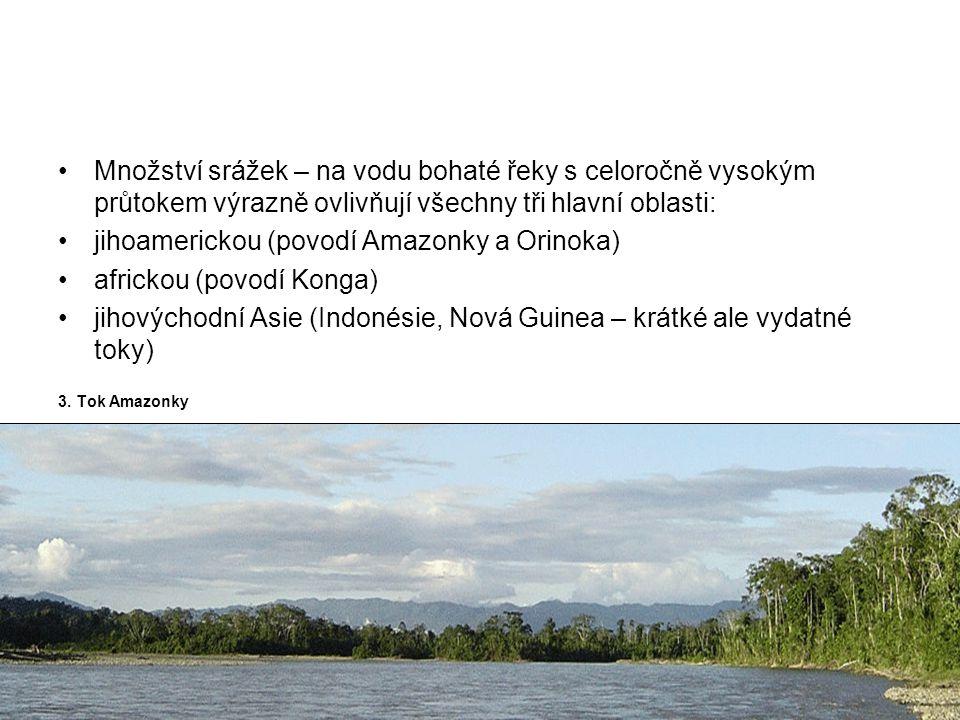 •Množství srážek – na vodu bohaté řeky s celoročně vysokým průtokem výrazně ovlivňují všechny tři hlavní oblasti: •jihoamerickou (povodí Amazonky a Or