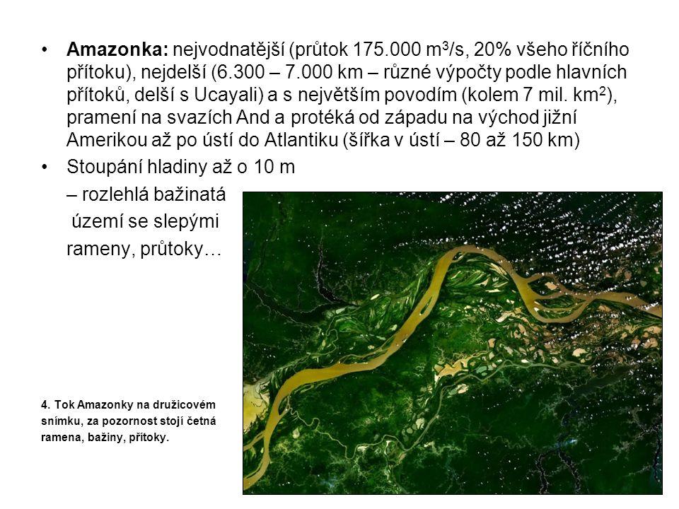 •Amazonka: nejvodnatější (průtok 175.000 m 3 /s, 20% všeho říčního přítoku), nejdelší (6.300 – 7.000 km – různé výpočty podle hlavních přítoků, delší