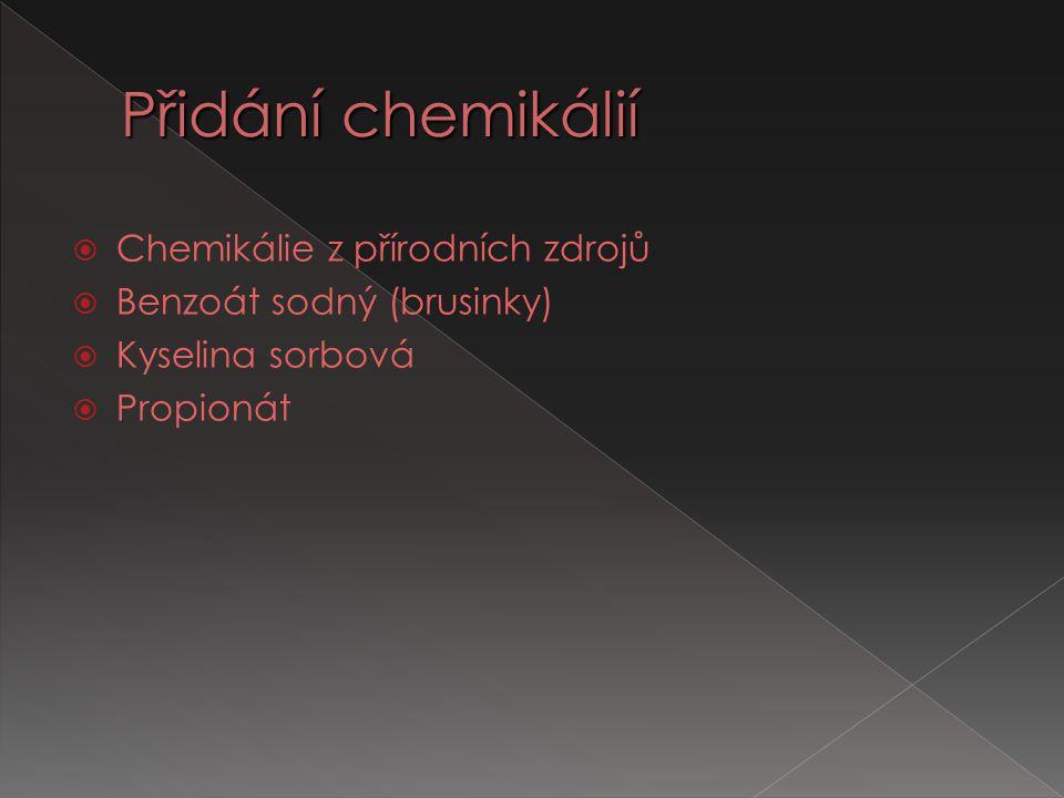  Chemikálie z přírodních zdrojů  Benzoát sodný (brusinky)  Kyselina sorbová  Propionát