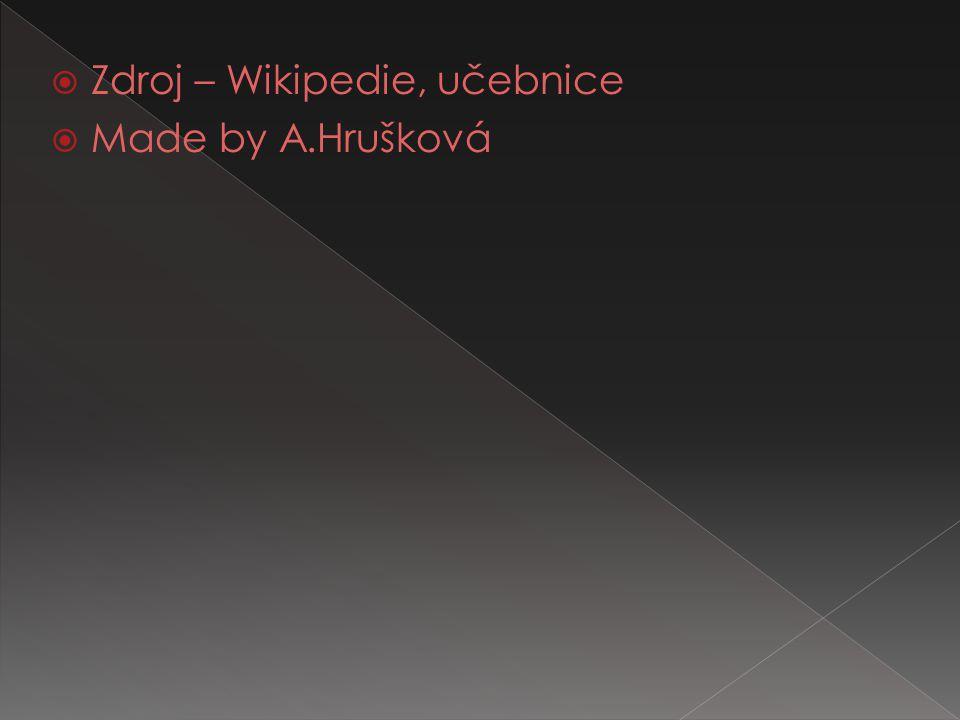  Zdroj – Wikipedie, učebnice  Made by A.Hrušková