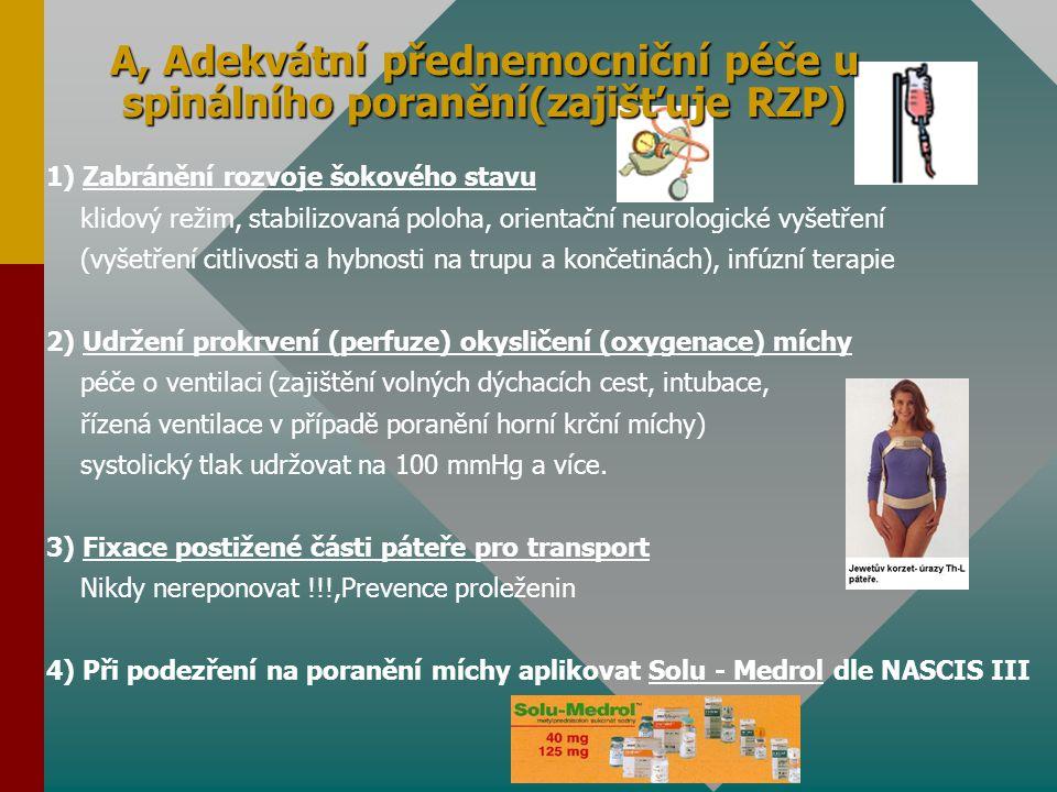 A, Adekvátní přednemocniční péče u spinálního poranění(zajišťuje RZP) 1) Zabránění rozvoje šokového stavu klidový režim, stabilizovaná poloha, orienta