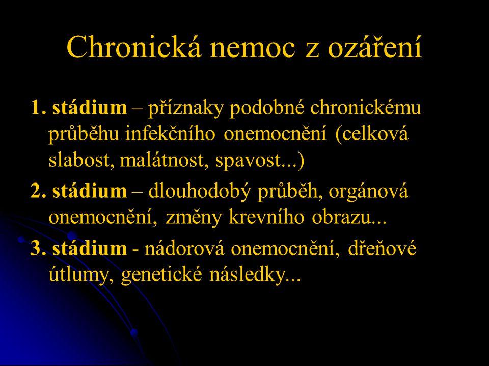 Chronická nemoc z ozáření 1. stádium – příznaky podobné chronickému průběhu infekčního onemocnění (celková slabost, malátnost, spavost...) 2. stádium