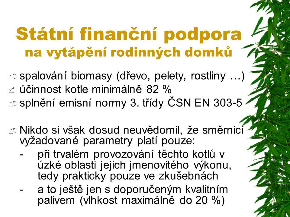 Státní finanční podpora na vytápění rodinných domků  spalování biomasy (dřevo, pelety, rostliny …)  účinnost kotle minimálně 82 %  splnění emisní n