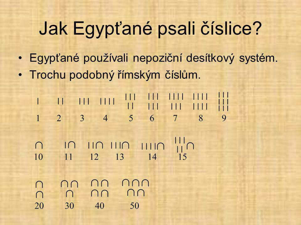 Jak Egypťané psali číslice.•Egypťané používali nepoziční desítkový systém.