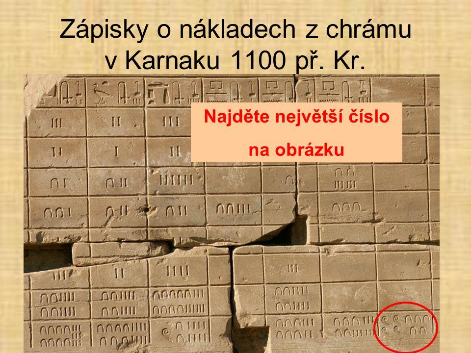 Zápisky o nákladech z chrámu v Karnaku 1100 př. Kr. Najděte největší číslo na obrázku