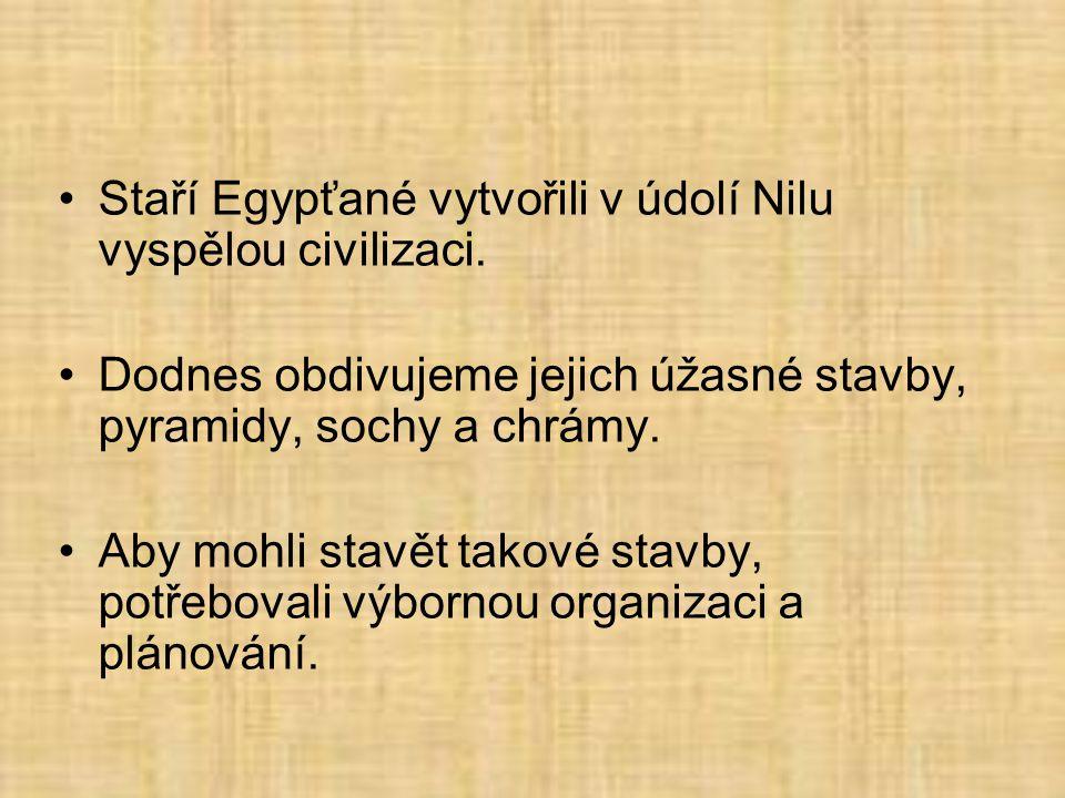 •Staří Egypťané vytvořili v údolí Nilu vyspělou civilizaci.
