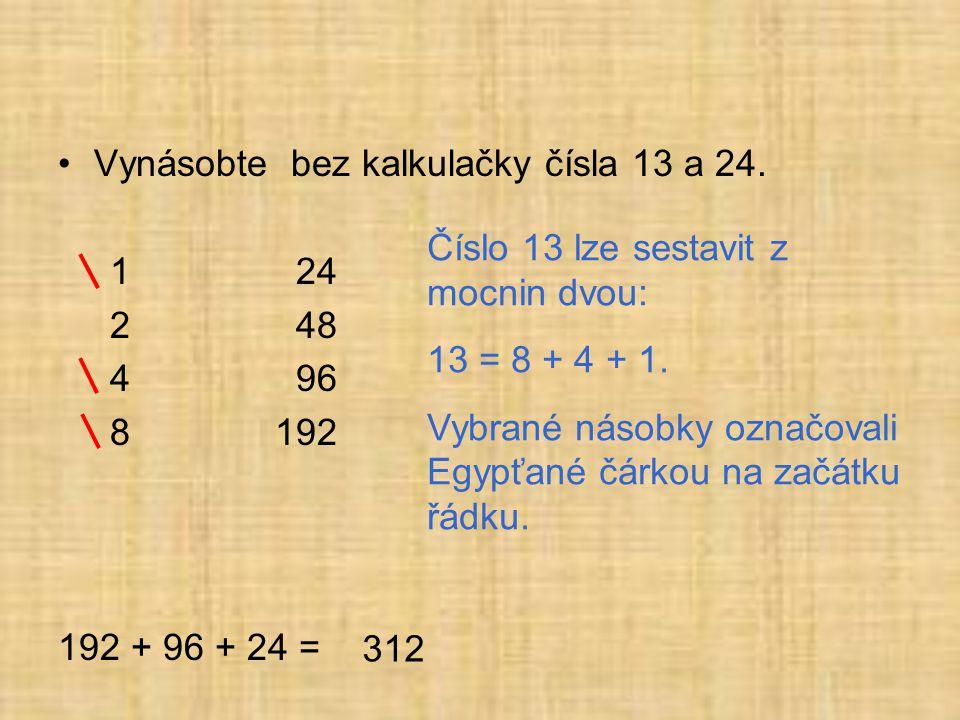 •Vynásobte bez kalkulačky čísla 13 a 24.
