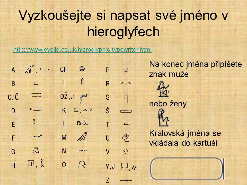 Vyzkoušejte si napsat své jméno v hieroglyfech Na konec jména připíšete znak muže, nebo ženy.