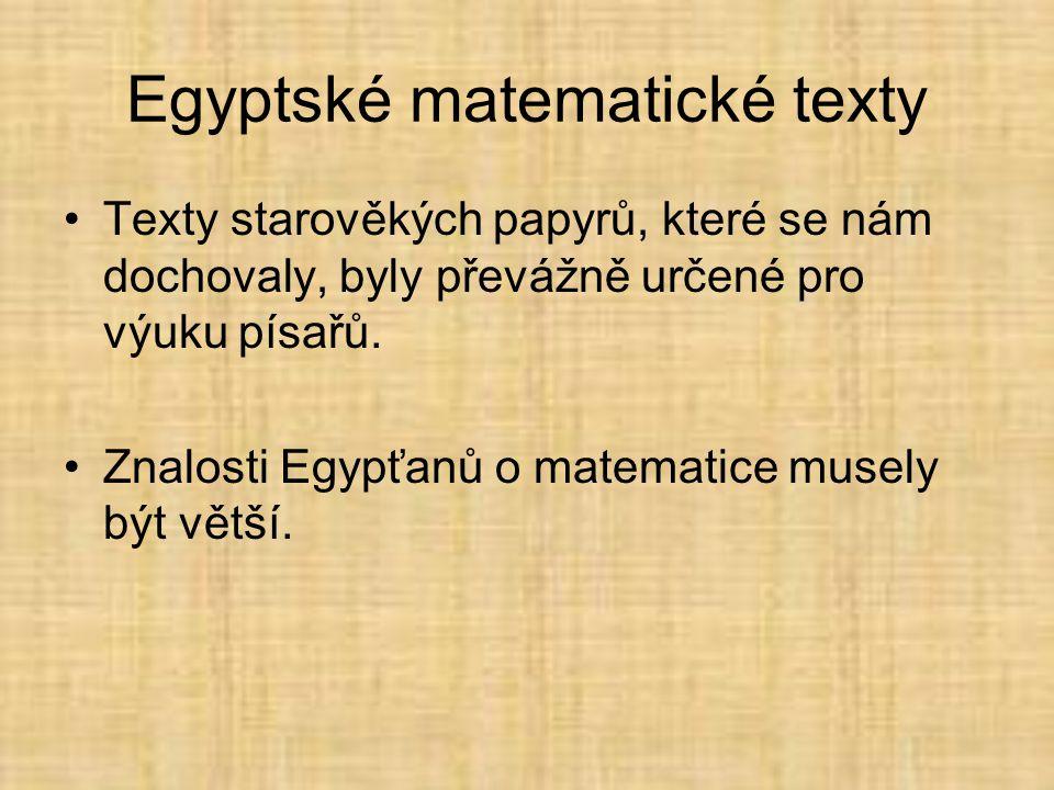 Egyptské matematické texty •Texty starověkých papyrů, které se nám dochovaly, byly převážně určené pro výuku písařů.