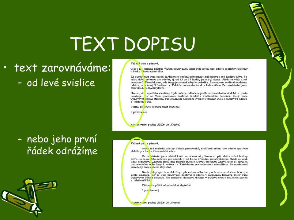 TEXT DOPISU •text zarovnáváme: –od levé svislice –nebo jeho první řádek odrážíme