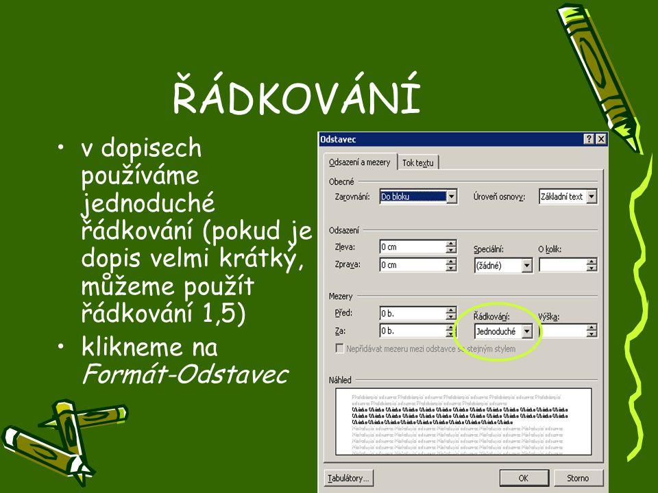 ŘÁDKOVÁNÍ •v dopisech používáme jednoduché řádkování (pokud je dopis velmi krátký, můžeme použít řádkování 1,5) •klikneme na Formát-Odstavec