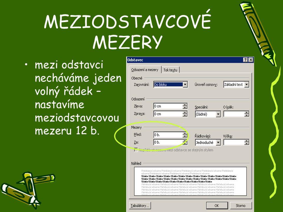 MEZIODSTAVCOVÉ MEZERY •mezi odstavci necháváme jeden volný řádek – nastavíme meziodstavcovou mezeru 12 b.