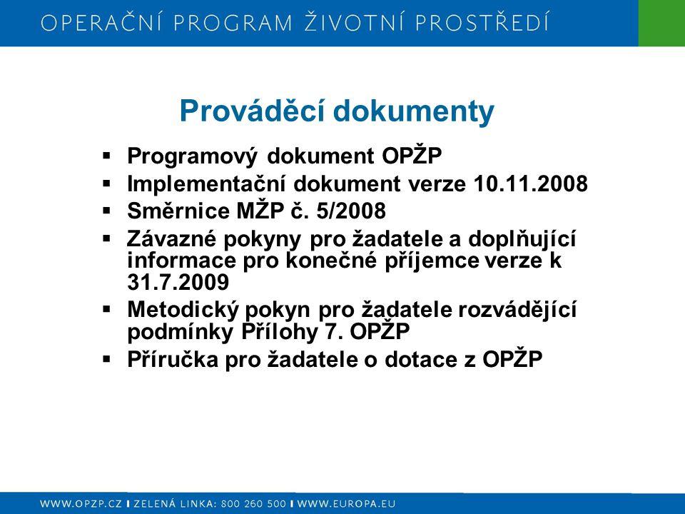 Prováděcí dokumenty  Programový dokument OPŽP  Implementační dokument verze 10.11.2008  Směrnice MŽP č. 5/2008  Závazné pokyny pro žadatele a dopl