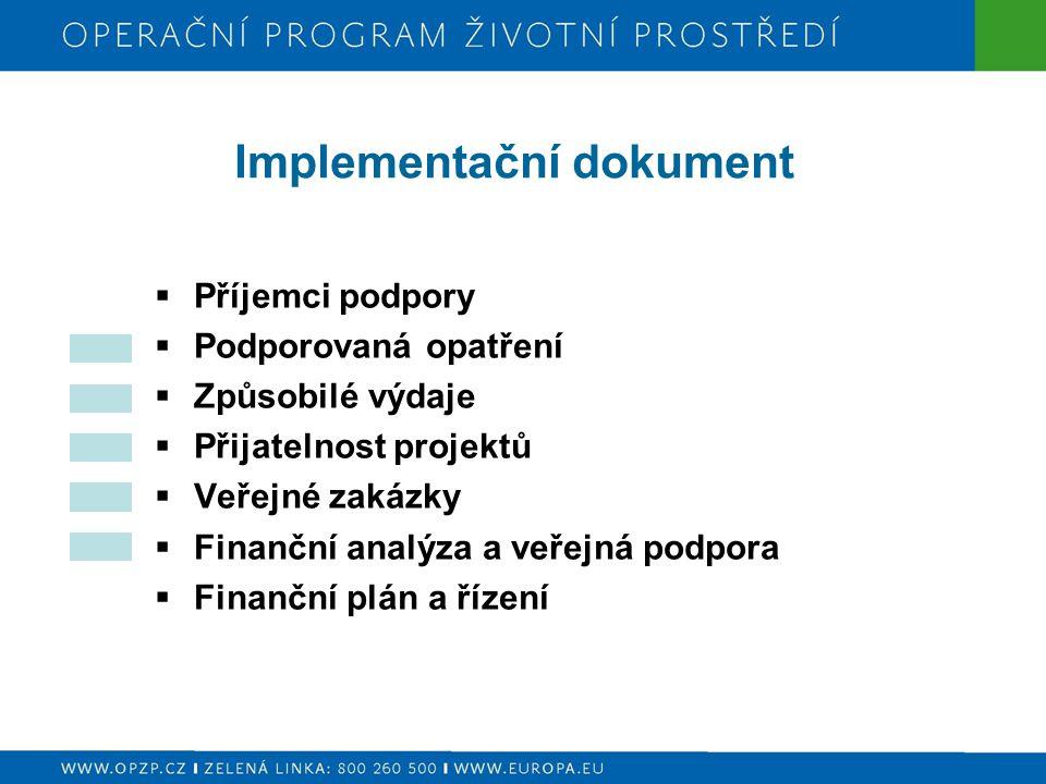 Implementační dokument  Příjemci podpory  Podporovaná opatření  Způsobilé výdaje  Přijatelnost projektů  Veřejné zakázky  Finanční analýza a veřejná podpora  Finanční plán a řízení