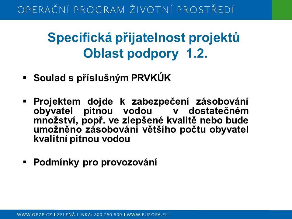 Specifická přijatelnost projektů Oblast podpory 1.2.  Soulad s příslušným PRVKÚK  Projektem dojde k zabezpečení zásobování obyvatel pitnou vodou v d