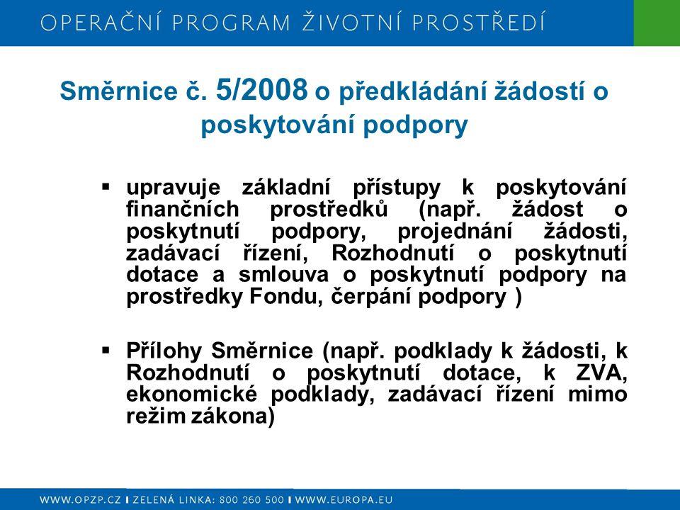 Směrnice č. 5/2008 o předkládání žádostí o poskytování podpory  upravuje základní přístupy k poskytování finančních prostředků (např. žádost o poskyt