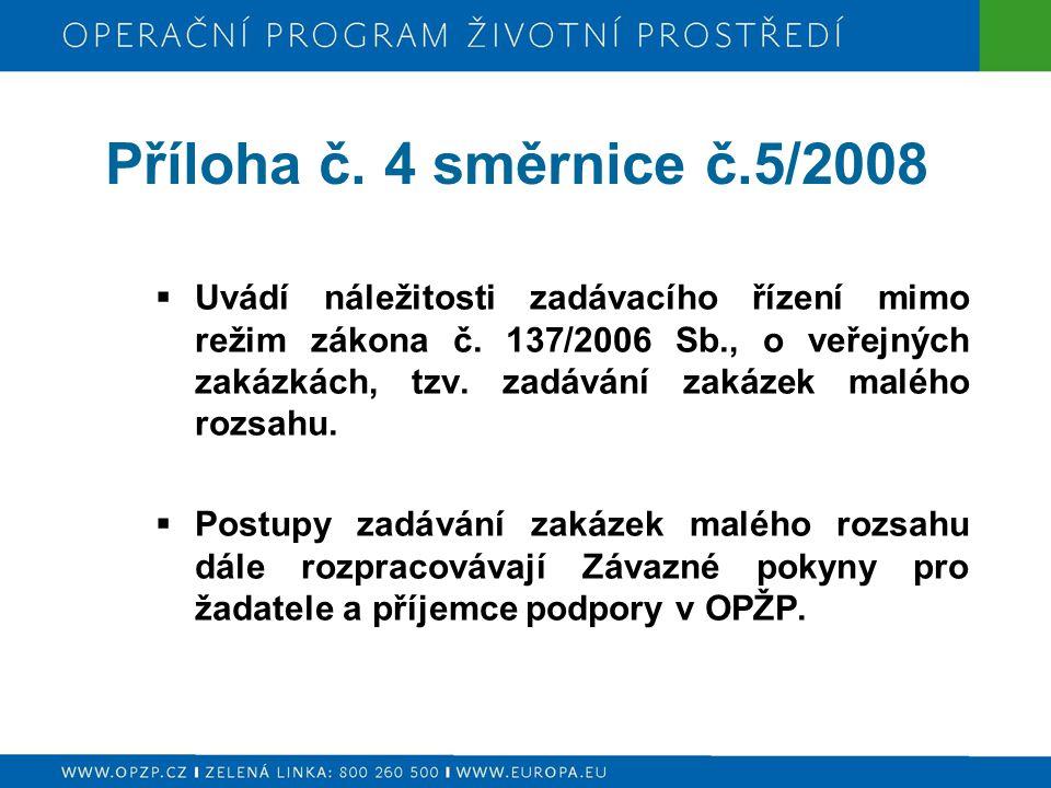 Příloha č. 4 směrnice č.5/2008  Uvádí náležitosti zadávacího řízení mimo režim zákona č. 137/2006 Sb., o veřejných zakázkách, tzv. zadávání zakázek m