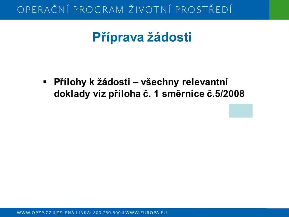 Příprava žádosti  Přílohy k žádosti – všechny relevantní doklady viz příloha č. 1 směrnice č.5/2008