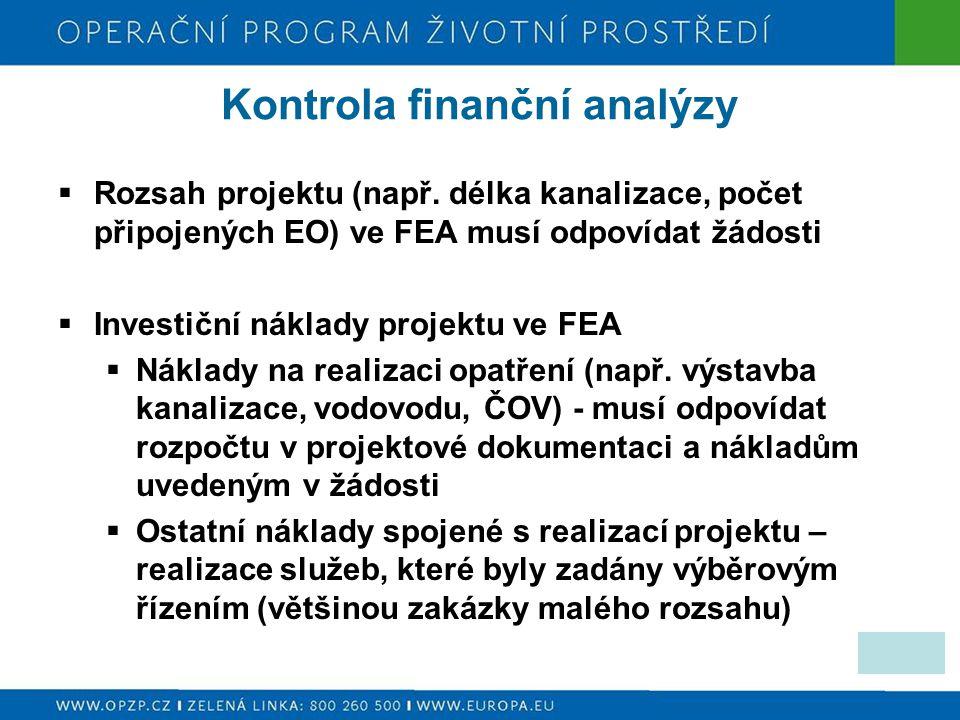 Kontrola finanční analýzy  Rozsah projektu (např. délka kanalizace, počet připojených EO) ve FEA musí odpovídat žádosti  Investiční náklady projektu