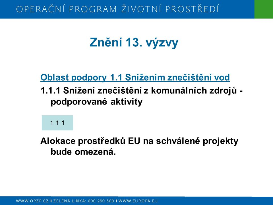 Znění 13. výzvy Oblast podpory 1.1 Snížením znečištění vod 1.1.1 Snížení znečištění z komunálních zdrojů - podporované aktivity Alokace prostředků EU