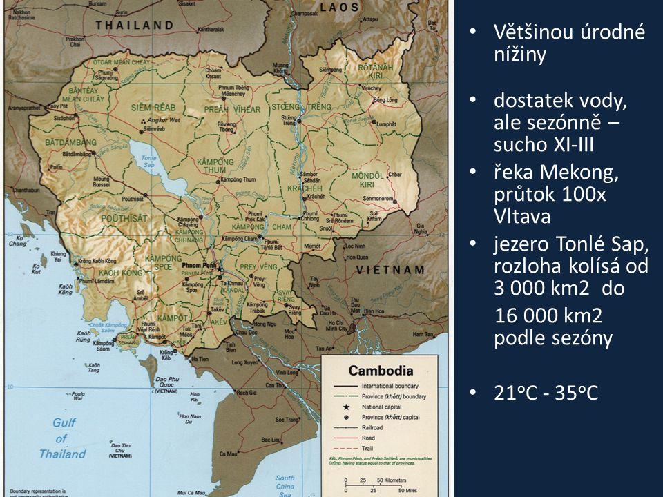 • Většinou úrodné nížiny • dostatek vody, ale sezónně – sucho XI-III • řeka Mekong, průtok 100x Vltava • jezero Tonlé Sap, rozloha kolísá od 3 000 km2