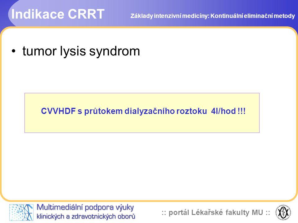 :: portál Lékařské fakulty MU :: Indikace CRRT •tumor lysis syndrom Základy intenzivní medicíny: Kontinuální eliminační metody CVVHDF s průtokem dialy