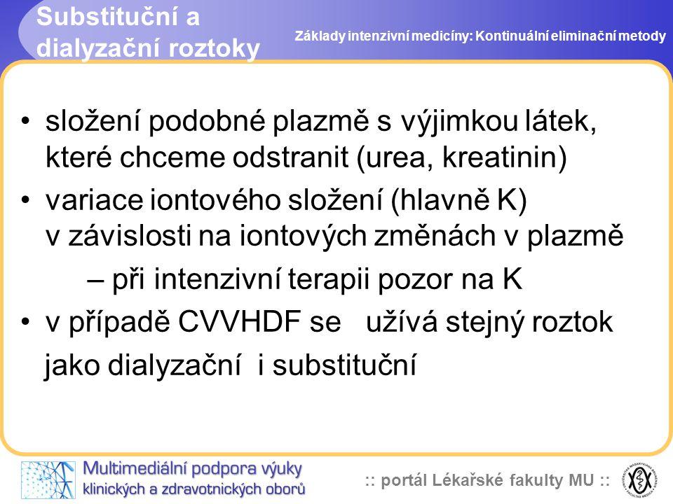 :: portál Lékařské fakulty MU :: Substituční a dialyzační roztoky •složení podobné plazmě s výjimkou látek, které chceme odstranit (urea, kreatinin) •