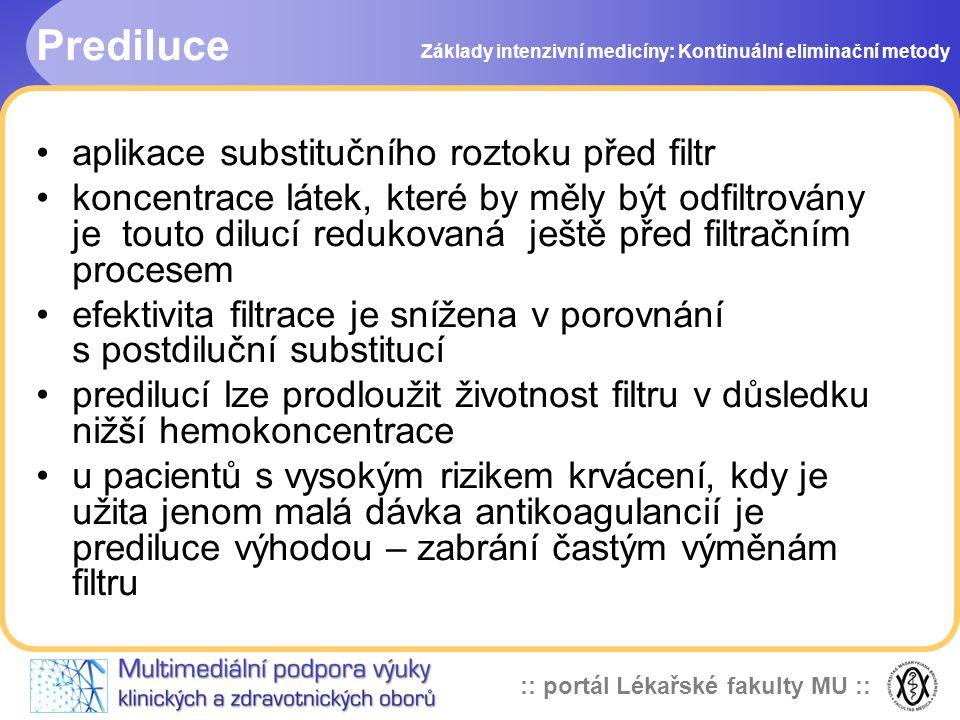 :: portál Lékařské fakulty MU :: Prediluce •aplikace substitučního roztoku před filtr •koncentrace látek, které by měly být odfiltrovány je touto dilu