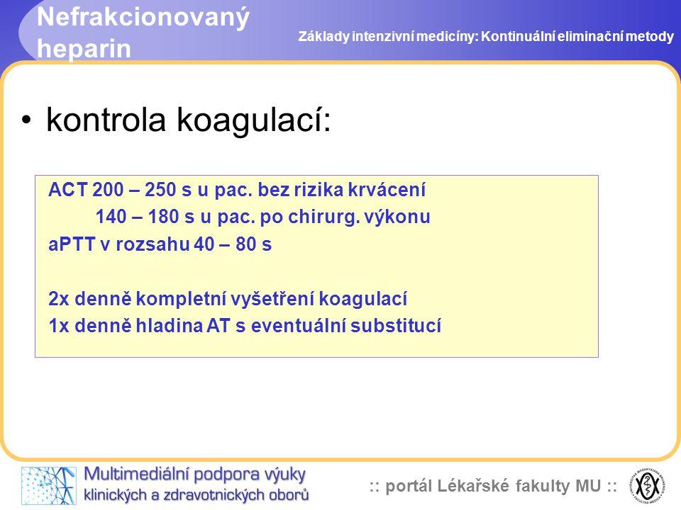:: portál Lékařské fakulty MU :: Nefrakcionovaný heparin •kontrola koagulací: Základy intenzivní medicíny: Kontinuální eliminační metody ACT 200 – 250