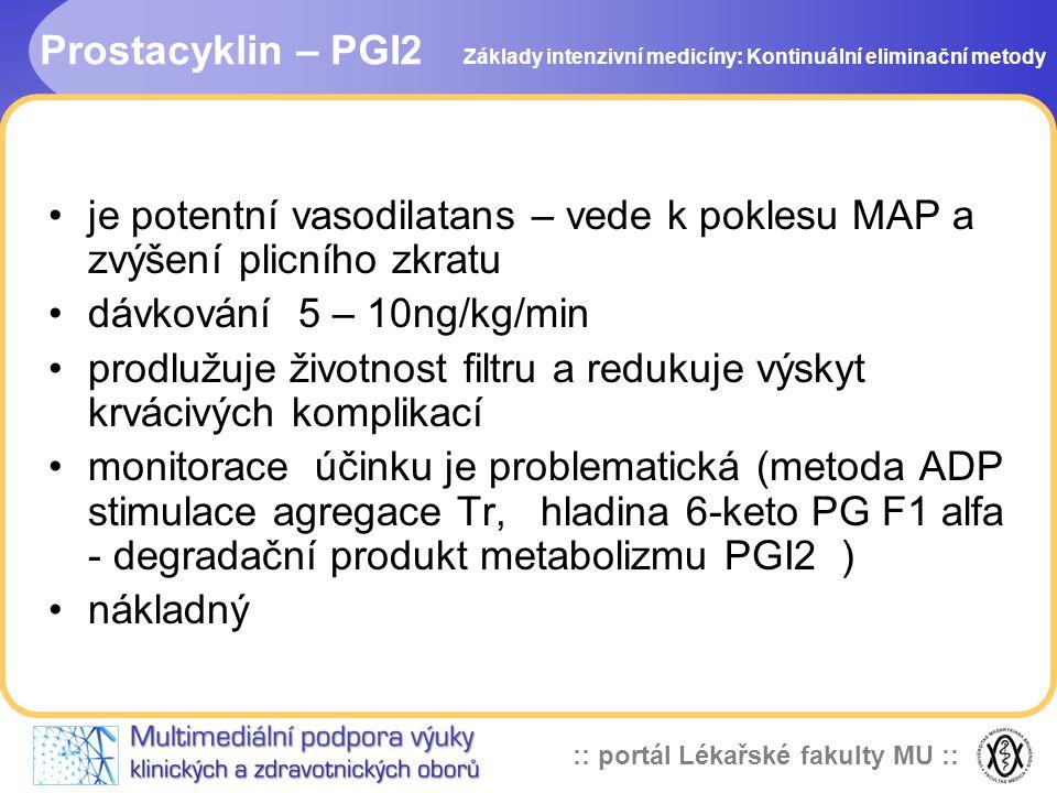 :: portál Lékařské fakulty MU :: Prostacyklin – PGI2 •je potentní vasodilatans – vede k poklesu MAP a zvýšení plicního zkratu •dávkování 5 – 10ng/kg/m