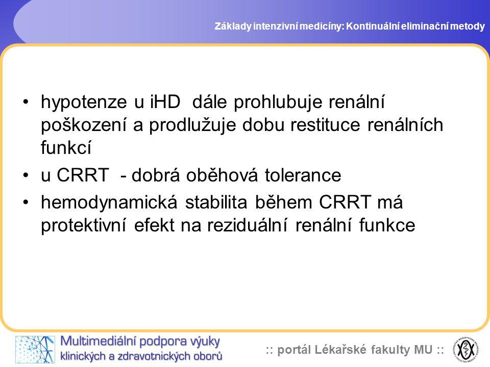 :: portál Lékařské fakulty MU :: •hypotenze u iHD dále prohlubuje renální poškození a prodlužuje dobu restituce renálních funkcí •u CRRT - dobrá oběho