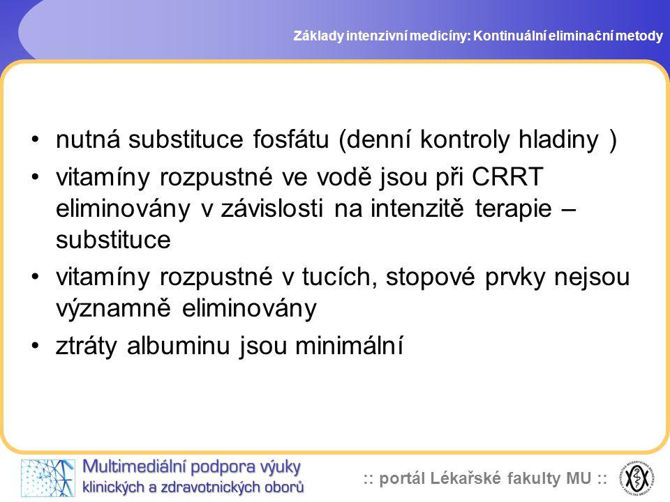 :: portál Lékařské fakulty MU :: •nutná substituce fosfátu (denní kontroly hladiny ) •vitamíny rozpustné ve vodě jsou při CRRT eliminovány v závislost