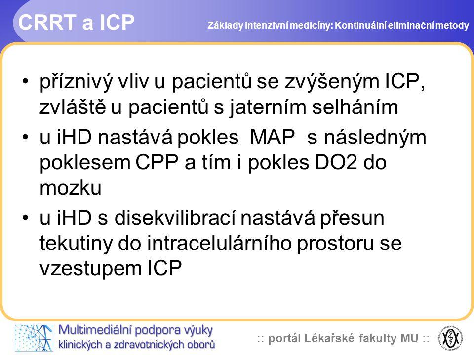 :: portál Lékařské fakulty MU :: CRRT a ICP •příznivý vliv u pacientů se zvýšeným ICP, zvláště u pacientů s jaterním selháním •u iHD nastává pokles MA