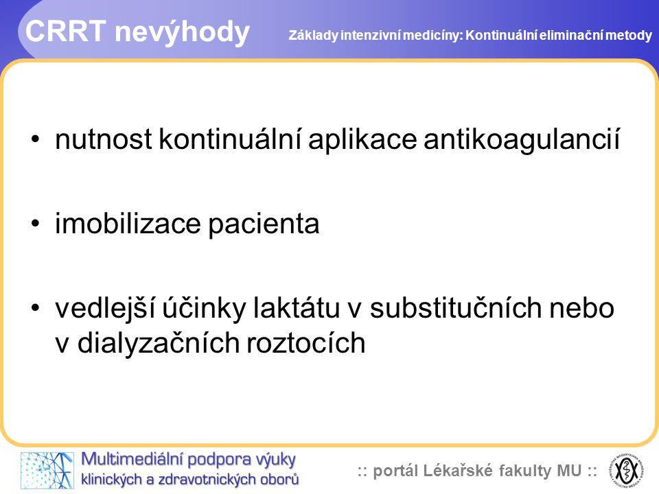:: portál Lékařské fakulty MU :: CRRT nevýhody •nutnost kontinuální aplikace antikoagulancií •imobilizace pacienta •vedlejší účinky laktátu v substitu