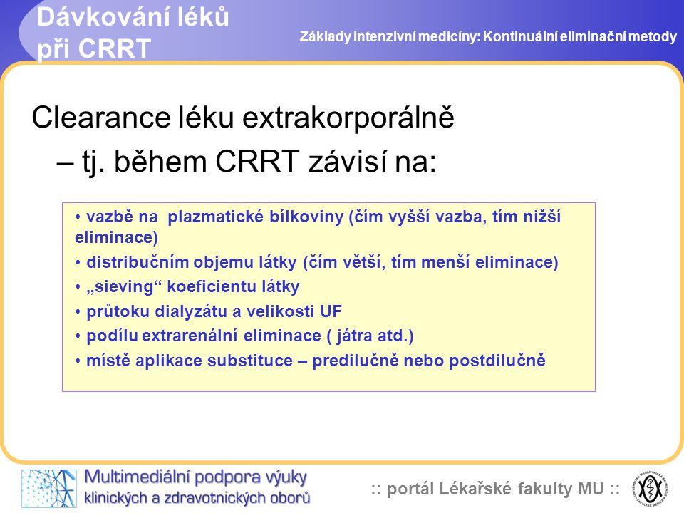 :: portál Lékařské fakulty MU :: Dávkování léků při CRRT Clearance léku extrakorporálně – tj. během CRRT závisí na: Základy intenzivní medicíny: Konti