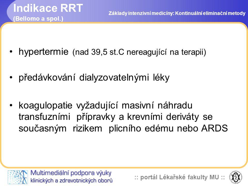 :: portál Lékařské fakulty MU :: Výhody CRRT Možnost neomezené alimentace •katabolizmus pacienta kriticky nemocného •omezené dávkování AK u pacientů s ARF nelze dlouho tolerovat •adekvátní výživy bylo dosaženo u 93% pacientů s CRRT oproti 53% s iHD (Bellomo) •minimální eliminace lipidů •glukóza a AK se eliminují v závislosti na jejich koncentracích v plazmě (při UF 24-48 l/den ztráty glukózy dosahují 40 – 80 g a AK 6 – 15 g/den) Základy intenzivní medicíny: Kontinuální eliminační metody