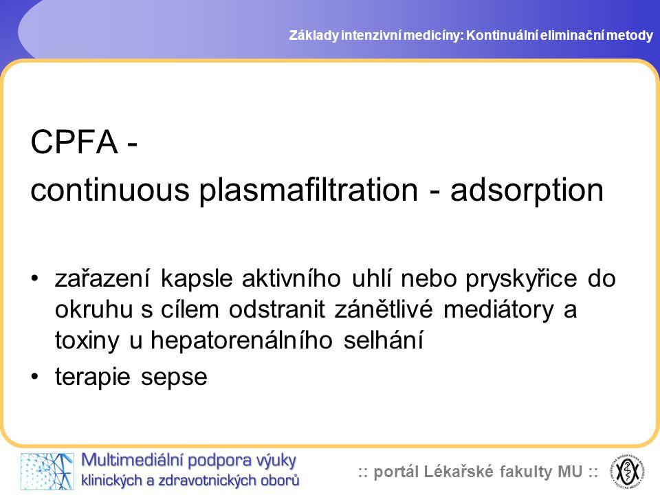 :: portál Lékařské fakulty MU :: CPFA - continuous plasmafiltration - adsorption •zařazení kapsle aktivního uhlí nebo pryskyřice do okruhu s cílem ods